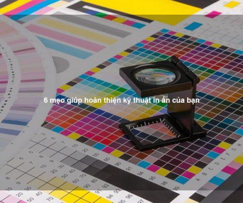 6 mẹo giúp hoàn thiện kỹ thuật in ấn của bạn